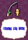 Fishing Log Book Fishing: Finder Fishing Logbook Size 7x10 Inch Cover Matte - Fisherman - Experiences # Diary 110 Page Standard Prints. Cover Image