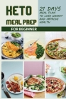 Keto Meal Prep For Beginner- 21 Days Meal Plan To Lose Weight And Improve Health: Easy Keto Recipes Cover Image