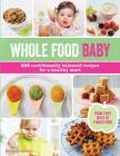 Whole Food Baby: 200 Nutritionally Balanced Recipes for a Healthy Start Cover Image