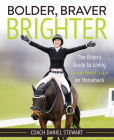 Bolder Braver Brighter: The Rider's Guide to Living Your Best Life on Horseback Cover Image