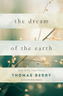 The Dream of the Earth: Preface by Terry Tempest Williams & Foreword by Brian Swimme Cover Image
