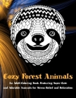 Cozy Forest Animals - An Adult Coloring Book Featuring Super Cute and Adorable Animals for Stress Relief and Relaxation Cover Image