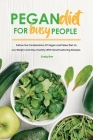 Pegan Diet for Busy People: Follow the Combination Of Vegan and Paleo Diet to Lose Weight and Stay Healthy With Mouthwatering Recipes. Cover Image