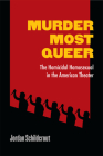 Murder Most Queer: The Homicidal Homosexual in the American Theater (Triangulations: Lesbian/Gay/Queer Theater/Drama/Performance) Cover Image