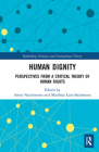 Human Dignity: Perspectives from a Critical Theory of Human Rights (Rethinking Political and International Theory) Cover Image
