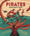 Pirates: Dead Men's Tales: Incredible Facts, Maps and True Stories about Life on the High Seas Cover Image