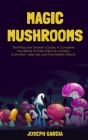 Magic Mushrooms: The Psilocybin Grower's Guide. A Complete Handbook for Easy Indoor & Outdoor Cultivation, Safe Use, and Psychedelic Ef Cover Image