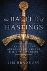 The Battle of Hastings: The Fall of the Anglo-Saxons and the Rise of the Normans Cover Image