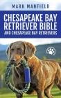 Chesapeake Bay Retriever Bible and Chesapeake Bay Retrievers: Your Perfect Chesapeake Bay Retriever Guide Chesapeake Bay Retrievers, Chesapeake Bay Re Cover Image