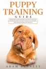Puppy Training Guide: The Beginner's Guide to Training Your Puppy in 7 Easy Steps: Includes Dog Training Basics, Potty Training and Everythi Cover Image