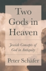 Two Gods in Heaven: Jewish Concepts of God in Antiquity Cover Image