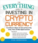 The Everything Guide to Investing in Cryptocurrency: From Bitcoin to Ripple, the Safe and Secure Way to Buy, Trade, and Mine Digital Currencies (Everything®) Cover Image