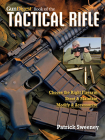 The Gun Digest Book of the Tactical Rifle: A User's Guide Cover Image