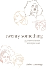 twenty something: the things you wish someone told you about your twenties, from one gal to another Cover Image