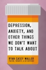 Depression, Anxiety, and Other Things We Don't Want to Talk about Cover Image