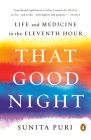That Good Night: Life and Medicine in the Eleventh Hour Cover Image