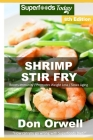 Shrimp Stir Fry: Over 85 Quick and Easy Gluten Free Low Cholesterol Whole Foods Recipes full of Antioxidants & Phytochemicals Cover Image
