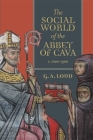 The Social World of the Abbey of Cava, C. 1020-1300 (Studies in the History of Medieval Religion #51) Cover Image