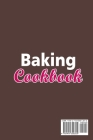 Baking Cookbook; Amazing Recipes and Techniques for the New Bakers Cover Image