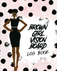 Brown Girl Vision Board Log Book: For Students - Ideas - Workshop - Goal Setting Cover Image