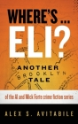 Where's ... Eli?: Another Brooklyn Tale of the Al and Mick Forte crime fiction series Cover Image