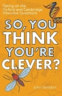 So, You Think You're Clever?: Taking on the Oxford and Cambridge Interview Questions Cover Image