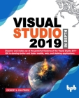 Visual Studio 2019 In Depth: Discover and make use of the powerful features of the Visual Studio 2019 IDE to develop better and faster mobile, web, Cover Image