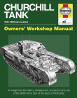 Churchill Tank 1941-1952 (all models):  An insight into the history, development, production and role of the British Army (Owners' Workshop Manual) Cover Image