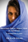 Beating Drug Addiction in Tehran: A Women's Clinic Cover Image