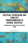 Political Expression and Conflict Transformation in Divided Societies: Criminalising Politics and Politicising Crime (Routledge Studies in Peace and Conflict Resolution) Cover Image