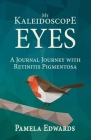 My Kaleidoscope Eyes: A Journal Journey with Retinitis Pigmentosa Cover Image