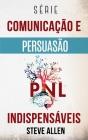 Série Comunicação e Persuasão indispensáveis: Série de 3 títulos: Persuasão e influência, Técnicas proibidas de persuasão e Técnicas de conversação Cover Image