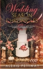 Wedding Season Chronicles: A Quick Etiquette Guide for Brides, Grooms, The Bridal Party & Guests Cover Image