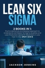 Lean Six Sigma: 2 Books in 1: The Fundamental and Detailed Approach to Understand and Master Six Sigma Qualities and Lean Production S Cover Image