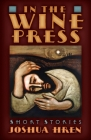 In the Wine Press: Short Stories Cover Image