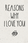 Reasons Why I Love You: Diary Notebook To Write In - Keepsake Memory Book for Couples Cover Image