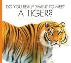 Do You Really Want to Meet a Tiger? (Do You Really Want to Meet?) Cover Image