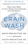 Brain Wash: Detox Your Mind for Clearer Thinking, Deeper Relationships, and Lasting Happiness Cover Image