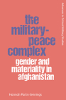 The Military-Peace Complex: Gender and Materiality in Afghanistan Cover Image