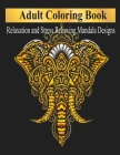 Adult Coloring Book: Relaxation and Stress Relieving Art - Mandalas, Elephants, Animals, Flowers & much more - Large Size 8.5 x 11 inches Cover Image