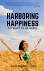 Harboring Happiness: 101 Ways To Be Happy Cover Image