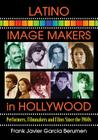 Latino Image Makers in Hollywood: Performers, Filmmakers and Films Since the 1960s Cover Image