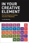 In Your Creative Element: The Formula for Creative Success in Business Cover Image