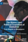 The History and Political Transition of Zimbabwe: From Mugabe to Mnangagwa (African Histories and Modernities) Cover Image