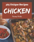 365 Unique Chicken Recipes: Home Cooking Made Easy with Chicken Cookbook! Cover Image
