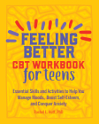 Feeling Better: CBT Workbook for Teens: Essential Skills and Activities to Help You Manage Moods, Boost Self-Esteem, and Conquer Anxiety Cover Image