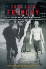 Good Luck Frenchy: A Tale of RCMP Deception & Survival Through Thailand's Deadliest Prison Cover Image