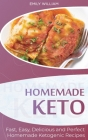 Homemade Keto: Fast, Easy, Delicious, and Perfect Homemade Ketogenic Recipes Cover Image