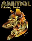 Animal Coloring Books for Teens: Cool Adult Coloring Book with Horses, Lions, Elephants, Owls, Dogs, and More! Cover Image