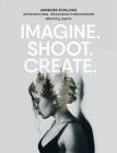 Imagine. Shoot. Create.: Creative Photography Cover Image